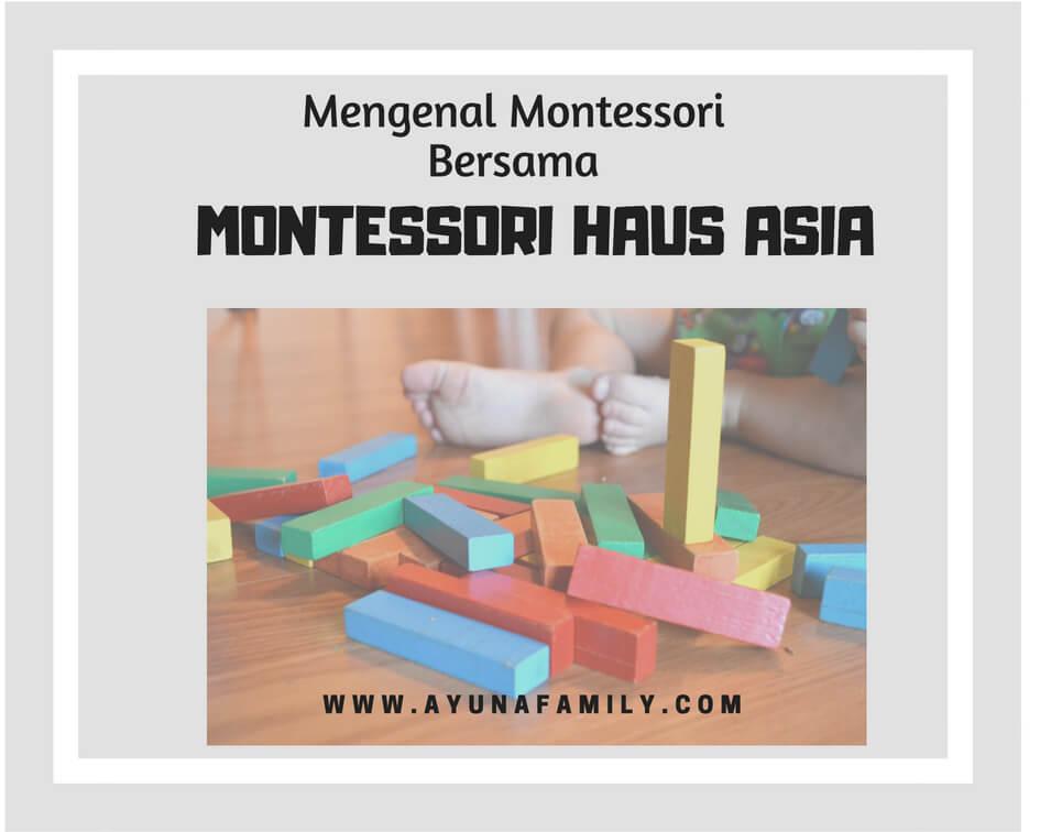 MENGENAL MONTESSORI, BERSAMA MONTESSORI HAUS ASIA