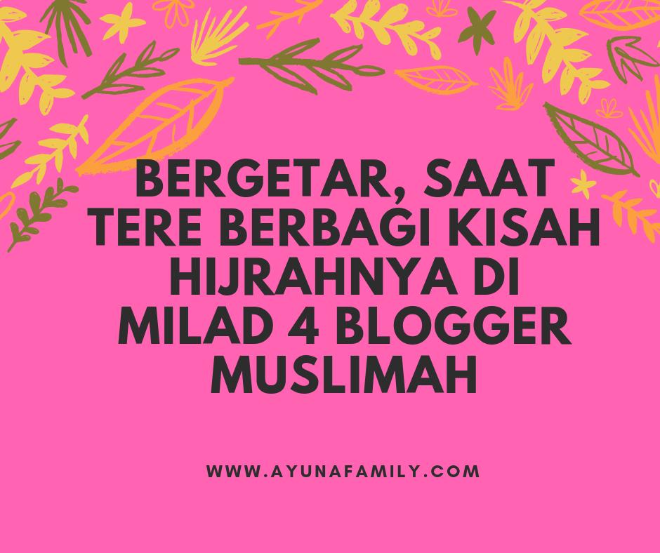 BERGETAR, SAAT TERE BERBAGI KISAH HIJRAHNYA DI MILAD 4 BLOGGER MUSLIMAH
