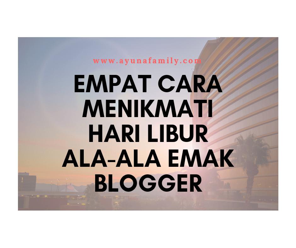 EMPAT CARA MENIKMATI HARI LIBUR ALA-ALA EMAK BLOGGER
