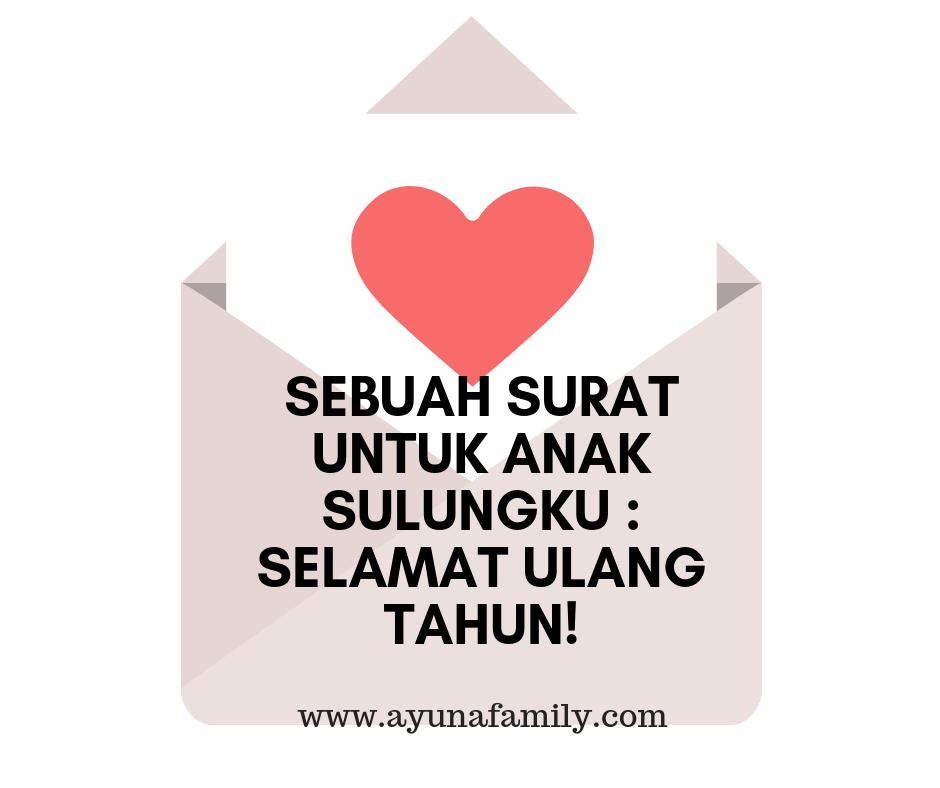 SEBUAH SURAT UNTUK ANAK SULUNGKU : SELAMAT ULANG TAHUN!