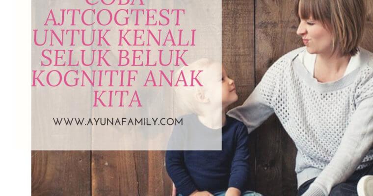 PARENTS, YUK COBA AJTCOGTEST UNTUK KENALI SELUK BELUK KOGNITIF ANAK KITA