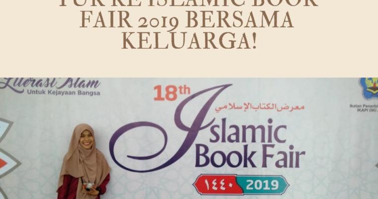YUK KE ISLAMIC BOOK FAIR 2019 BERSAMA KELUARGA!