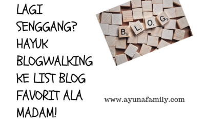 LAGI SENGGANG? HAYUK BLOGWALKING KE LIST BLOG FAVORIT ALA MADAM!