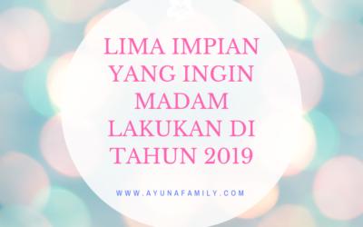 LIMA IMPIAN YANG INGIN MADAM LAKUKAN DI TAHUN 2019