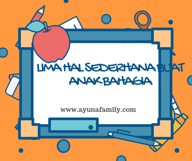 buat anak bahagia - ayunafamily.com
