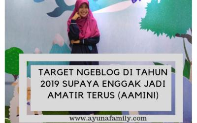 TARGET NGEBLOG DI TAHUN 2019 SUPAYA ENGGAK JADI AMATIR TERUS (AAMIN!)