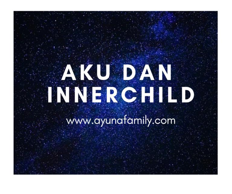 aku dan innerchild- ayunafamily.com