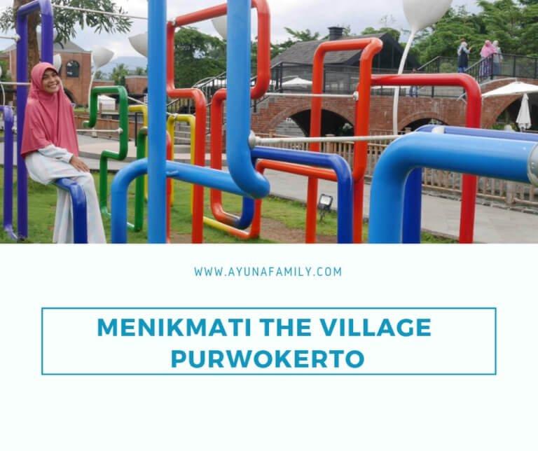 The Village Puwokerto - ayunafamily.com