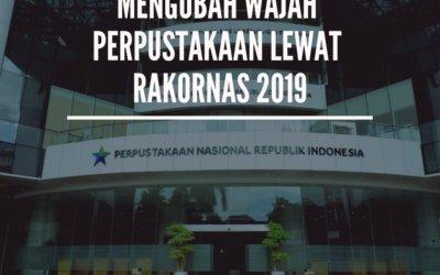 MENGUBAH WAJAH PERPUSTAKAAN LEWAT RAKORNAS 2019