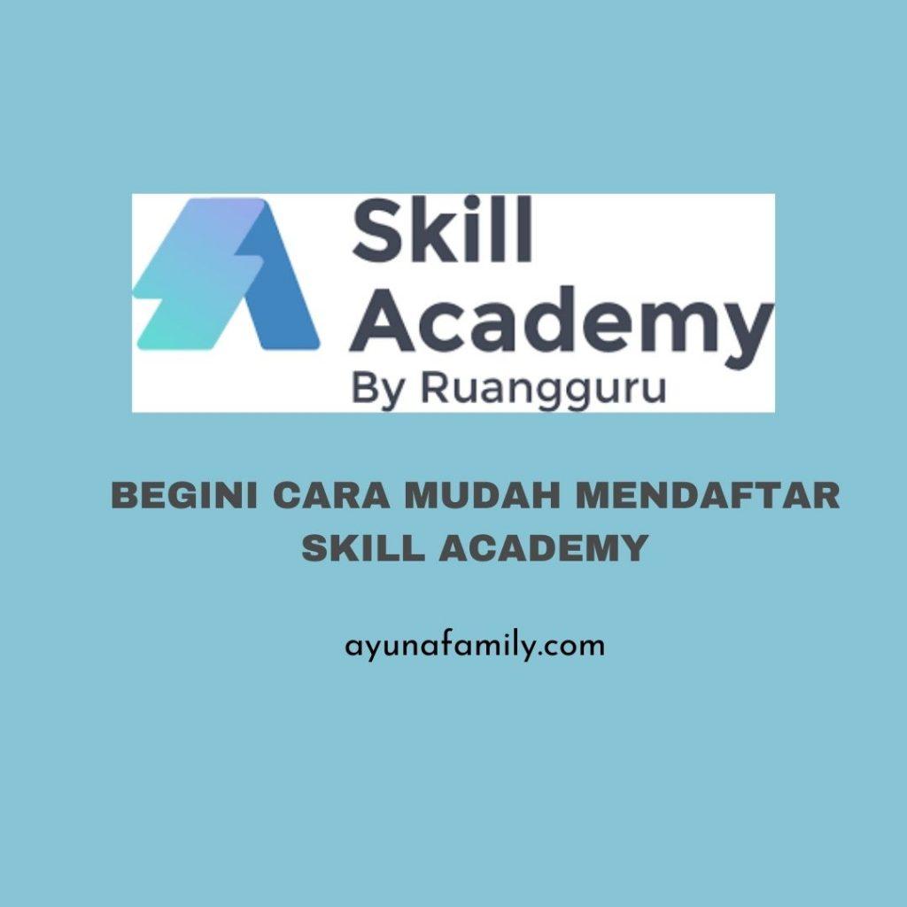 Cara mendaftar Skill Academy